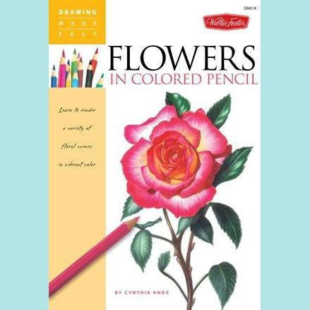 Drawing Made Easy: Flowers in Coloured Pencils