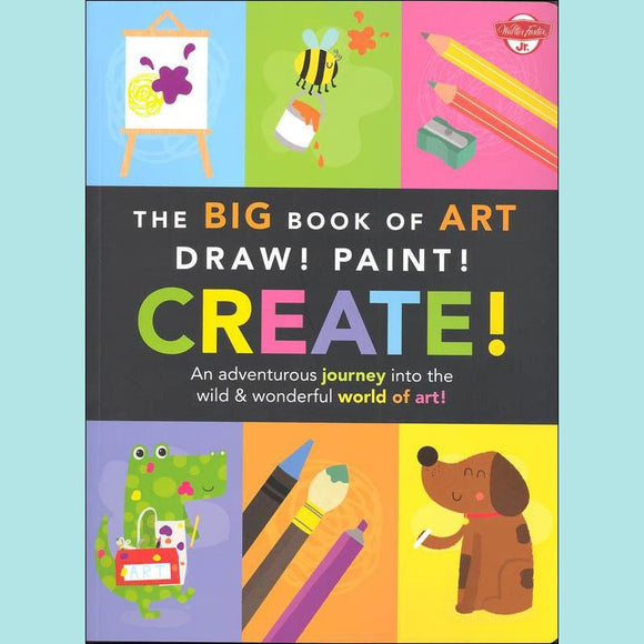 The Big Book of Art - Draw! Paint! Create!