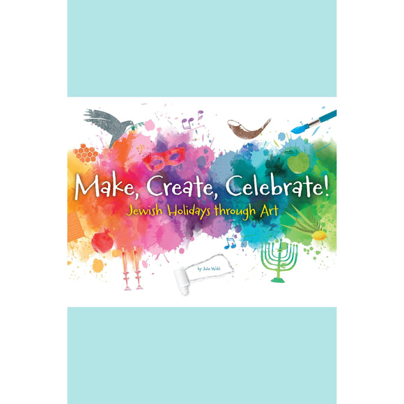 Make, Create, Celebrate - Jewish Holidays Through Art - Julie Wohl