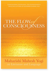 The Flow of Consciousness: Maharishi Mahesh Yogi on Literature and Language, 1971 to 1976