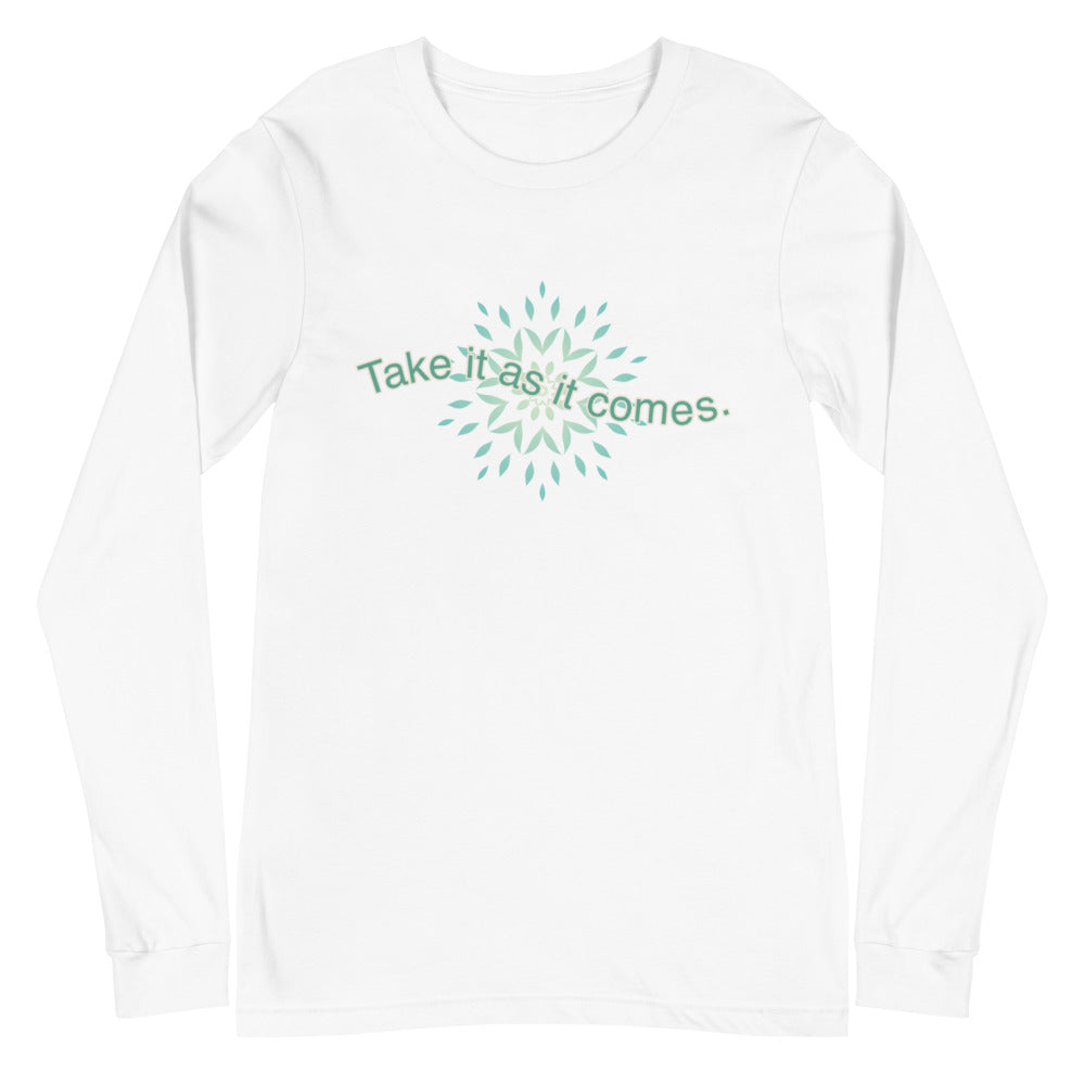 'Take it as it Comes' Unisex Long Sleeve Tee