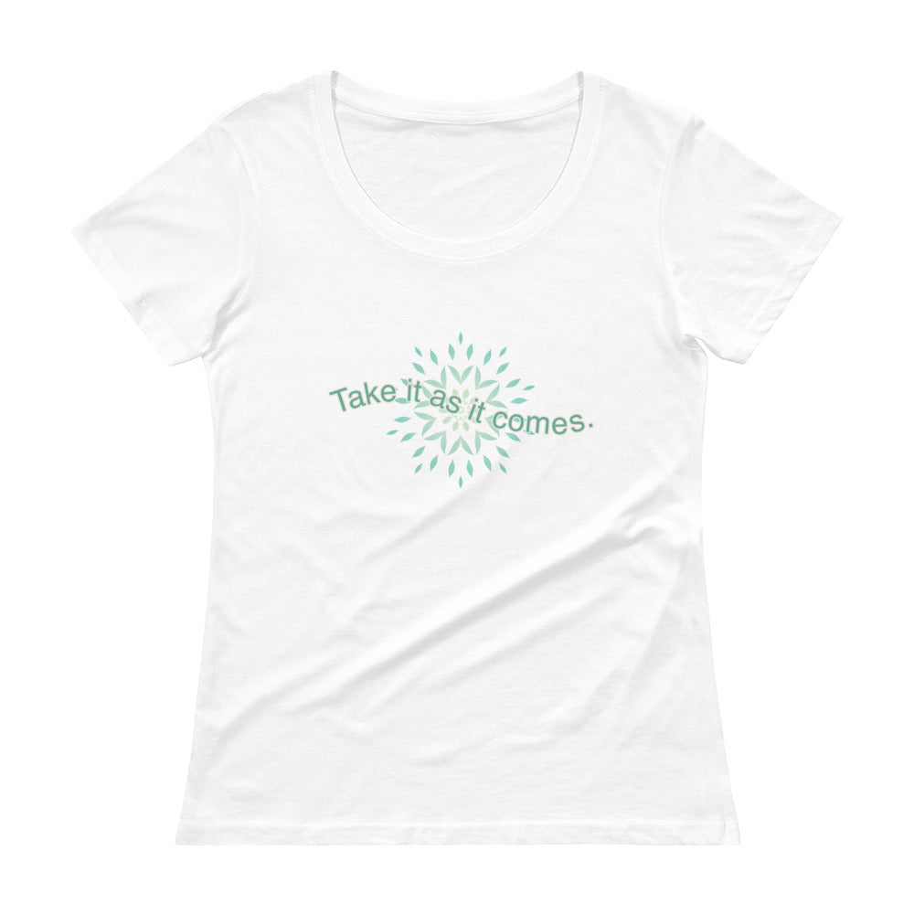 'Take it as it Comes' Ladies' Scoopneck T-Shirt