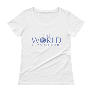 """The World is as You are"" 100% cotton Ladies' Scoopneck T-Shirt"