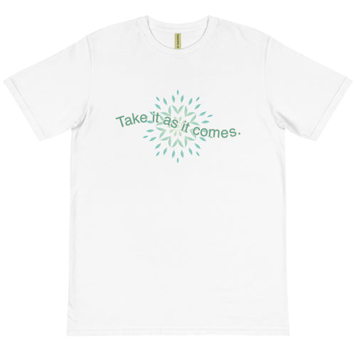 'Take it as it Comes' Organic T-Shirt