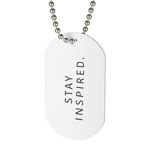 Stay Inspired. Dog Tag 💍
