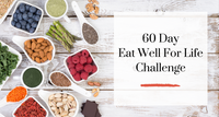 60 Day Eat Well for Life Challenge