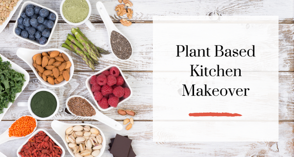 Plant Based Kitchen Makeover