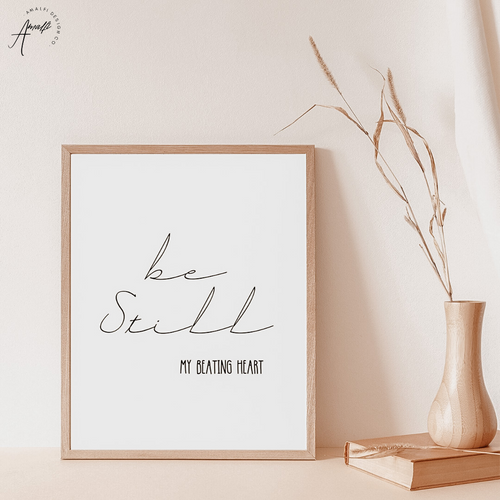 """BE STILL MY BEATING HEART"" PRINT- INSTANT DOWNLOAD"