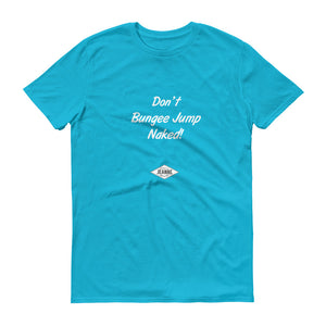 Don't Bungee Jump Naked - T-Shirt