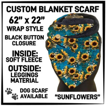 PREORDER Custom Blanket Scarf matching dog scarf too! Closes 15 OCT ETA early January Sunflowers / Adult Scarf