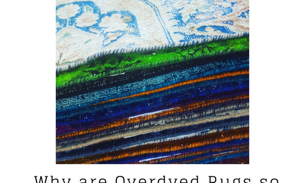 Why Overdyed Rugs are so popular?