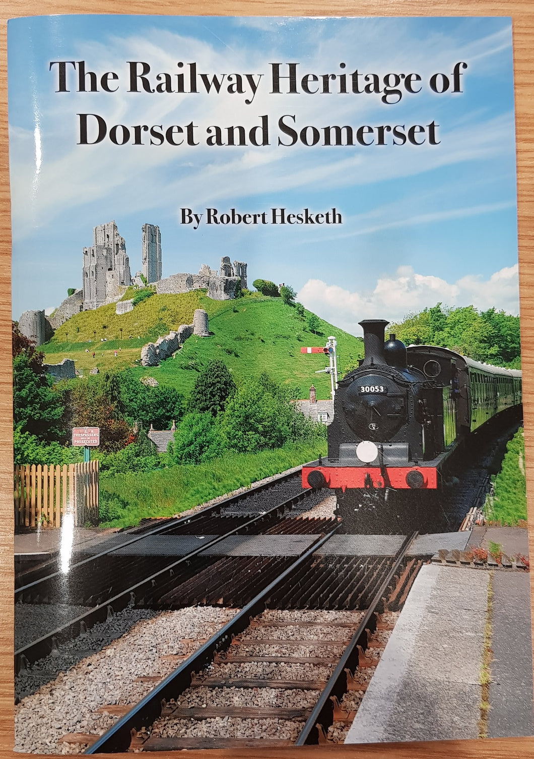 The Railway Heritage of Dorset and Somerset by Robert Hesketh