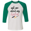 ask me about my lipstick LIPSENSE - Unisex Three-Quarter Sleeve Baseball T-Shirt - Bella & Canvas - 16 Colors Available Plus Size XS-2XL - MADE IN THE USA