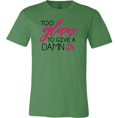 too glam to give a damn - Bella & Canvas - O-neck Unisex Short Sleeve Jersey Tee -12 Colors Available Plus Size XS-4XL - MADE IN THE USA