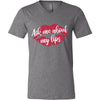 Ask me about my lips lipstick kiss print - Bella & Canvas Unisex V-neck Jersey T-Shirt - 10 Colors Available Plus Size XS-3XL - MADE IN THE USA