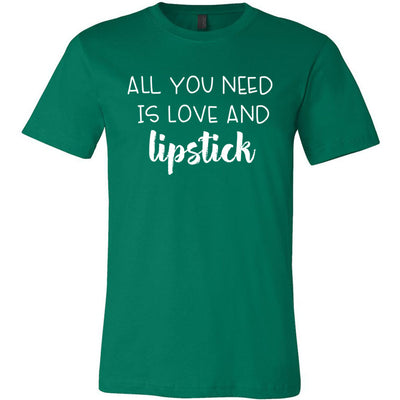 all you need is love and lipstick - Bella & Canvas - O-neck Unisex Short Sleeve Jersey Tee - 12 Colors Available Plus Size XS-4XL - MADE IN THE USA