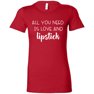 all you need is love and lipstick - Bella + Canvas - Women's Short Sleeve Feminine T-shirt - 16 Colors Available Plus Size S-2XL - MADE IN THE USA