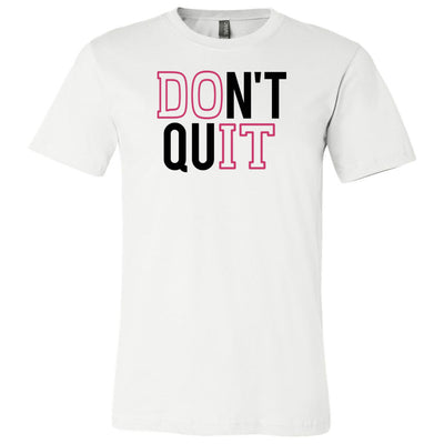 DON'T QUIT - Bella & Canvas - O-neck Unisex Short Sleeve Jersey Tee -12 Colors Available Plus Size XS-4XL - MADE IN THE USA