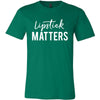 Lipstick Matters - Bella & Canvas - O-neck Unisex Short Sleeve Jersey Tee - 12 Colors Available Plus Size XS-4XL - MADE IN THE USA