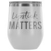Lipstick Matters - 12 oz Stemless Wine Tumbler | Etched / Engraved Stainless Steel Mug Hot/Cold Cup - 12 Colors Available