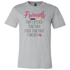 Friends that Lipstick Together stick together forever - Bella & Canvas - O-neck Unisex Short Sleeve Jersey Tee -12 Colors Available Plus Size XS-4XL - MADE IN THE USA