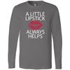 A Little Lipstick Always Helps - Long Sleeve Tee Unisex Canvas Brand T-shirt - 6 colors available PLUS Size XS-2XL MADE IN THE USA