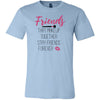 Friends that Makeup together stay friends forever - Bella & Canvas - O-neck Unisex Short Sleeve Jersey Tee -12 Colors Available Plus Size XS-4XL - MADE IN THE USA