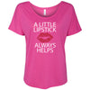 A Little Lipstick Always Helps - Bella Brand Ladies Slouchy Tee Feminine Women T-shirt - 7 colors available PLUS Size S-2XL MADE IN THE USA