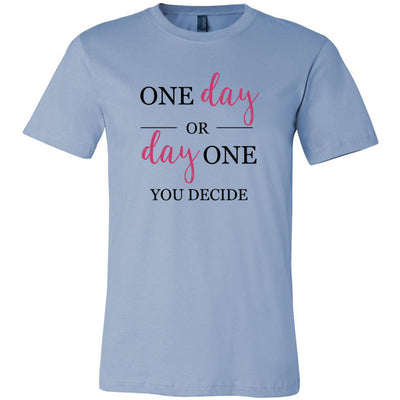 One day or Day one You decide - Bella & Canvas - O-Neck Unisex Short Sleeve Jersey Tee- 12 Colors Available PLUS Size XS-4XL - MADE IN THE USA
