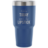 Make Today worth the Lipstick - 30 oz Engraved / Etched Stainless Steel Tumbler Travel Mug | Hot or Cold | 7 Colors Available