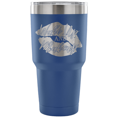 Wake up and Makeup - 30 oz Engraved / Etched Stainless Steel Tumbler Travel Mug | Hot or Cold | 7 Colors Available