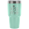 Kiss Me lipstick kiss lips - 30 oz Engraved / Etched Stainless Steel Tumbler Travel Mug | Hot or Cold | 7 Colors Available