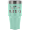 Lipstick Matters - 30 oz Engraved / Etched Stainless Steel Tumbler Travel Mug | Hot or Cold | 7 Colors Available