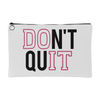 Don't Quit - Travel Makeup Accessory Cosmetic Tote or Money Bag Size: Small or Large