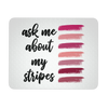 ask me about my stripes swatches WHITE or BLACK - OFFICE COMPUTER MOUSEPAD