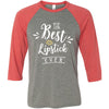The Best Lipstick Ever - Unisex Three-Quarter Sleeve Baseball T-Shirt - Bella & Canvas - 8 Colors Available Plus Size XS-2XL - MADE IN THE USA
