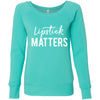 Lipstick Matters - Bella + Canvas - Women's Long Sleeve Sponge Fleece Wideneck Sweatshirt 6 Colors Available Size S-2XL - MADE IN THE USA