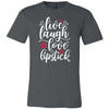 Live, laugh, love, Lipstick (white) - Bella & Canvas - O-neck Unisex Short Sleeve Jersey Tee - 12 Colors Available Plus Size XS-4XL - MADE IN THE USA