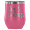 Beauty is My Business - 12 oz Stemless Wine Tumbler | Etched / Engraved Stainless Steel Mug Hot/Cold Cup - 12 Colors Available