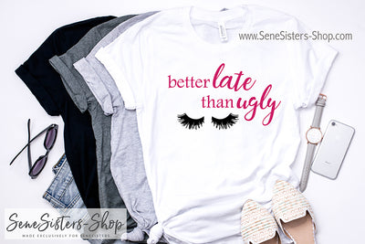 Better Late than Ugly Lashes - Bella & Canvas - O-neck Unisex Short Sleeve Jersey Tee - 12 Colors Available Plus Size XS-4XL - MADE IN THE USA