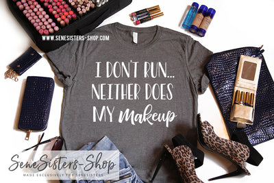 I Don't Run...Neither does my Makeup - Bella & Canvas - O-neck Unisex Short Sleeve Jersey Tee - 12 Colors Available Plus Size XS-4XL - MADE IN THE USA