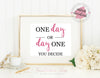 One Day or Day One You decide - Digital Art / 8x10 /Instant Download / Printable - Inspirational Motivational