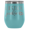Lipstick Junkie - 12 oz Stemless Wine Tumbler | Etched / Engraved Stainless Steel Mug Hot/Cold Cup - 12 Colors Available