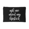 ask me about my lipstick - Travel Makeup Accessory Cosmetic Tote or Money Bag Size: Small or Large