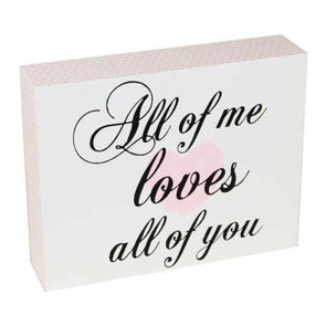 All Of Me Loves All Of You Sign,,Gift Creations,Gift Creations.