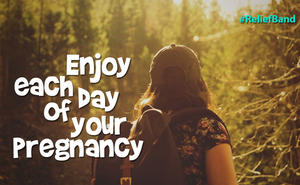 Enjoy Each Day Of Your Pregnancy
