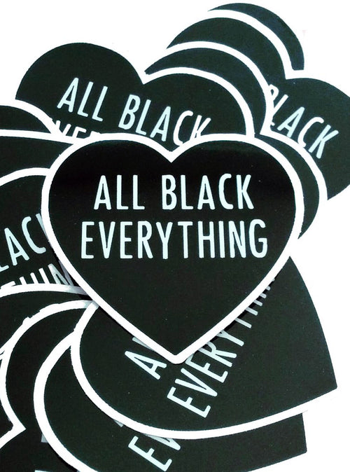 ALL BLACK EVERYTHING STICKER