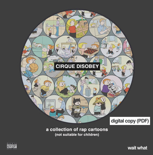 CIRQUE DISOBEY (digital PDF): a collection of rap cartoons by wait what (proceeds benefit Urban Gateways)