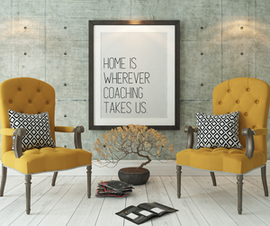 Home is Wherever Coaching Takes Us PRINTABLE