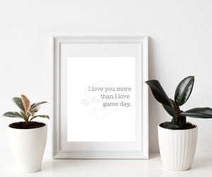 I love you more than game day PRINTABLE